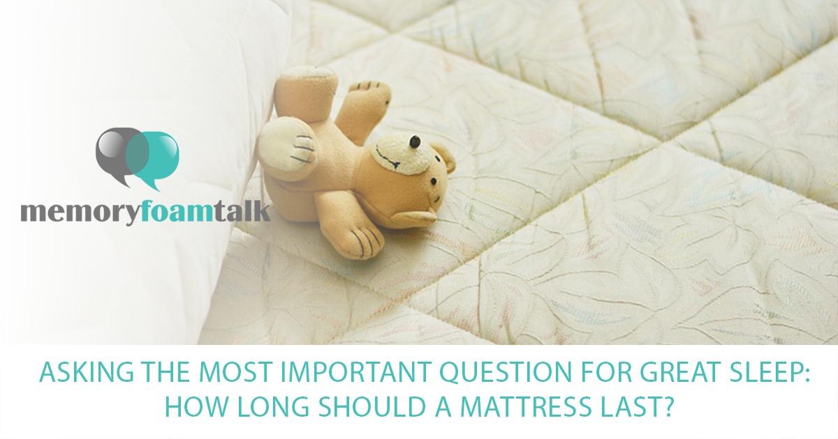 How Long Should A Mattress Last Memory Foam Talks
