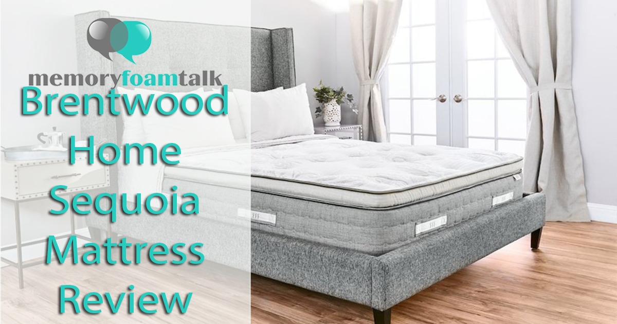 Brentwood Home Sequoia Mattress Review Memory Foam Talk