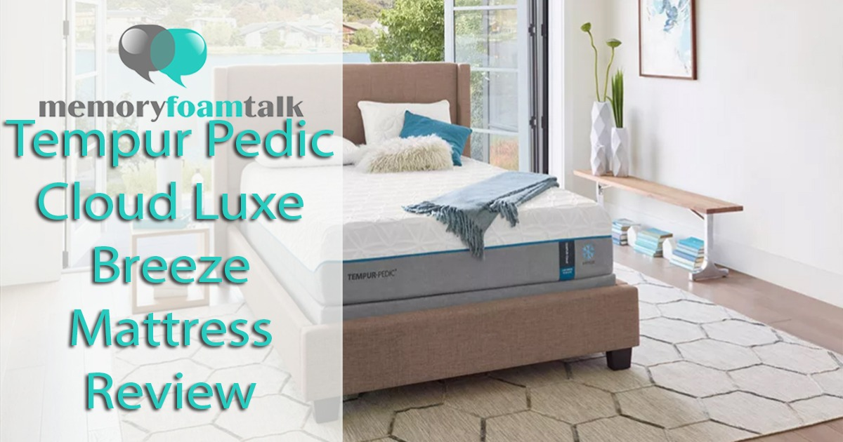 Tempur Pedic Review Is The Cloud Luxe Breeze Worth The Money
