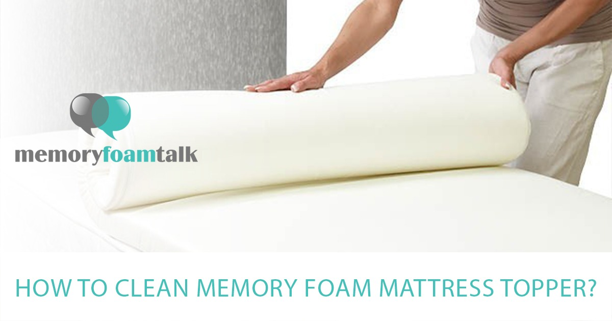 How To Clean Memory Foam Mattress Topper Talk