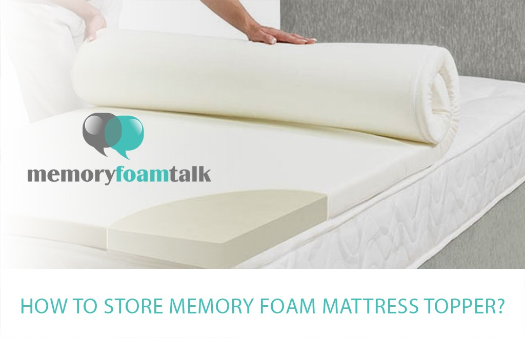 How To Store Memory Foam Mattress Topper Memory Foam Talk